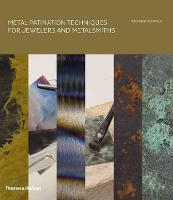Metal Patination Techniques for Jewelers and Metalsmiths (Hardback)