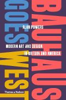 Bauhaus Goes West: Modern Art and Design in Britain and America (Hardback)