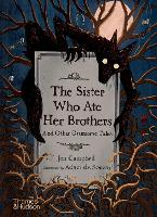 The Sister Who Ate Her Brothers: And Other Gruesome Tales (Hardback)