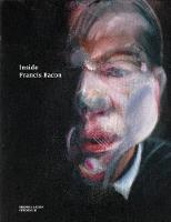 Inside Francis Bacon - Francis Bacon Studies (Paperback)