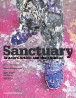 Sanctuary: Britain's Artists and their Studios (Hardback)