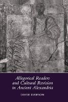 Allegorical Readers and Cultural Revision in Ancient Alexandria (Hardback)