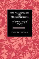 The Naturalness of Religious Ideas: A Cognitive Theory of Religion (Hardback)