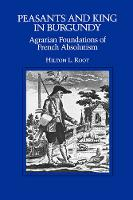 Peasants and King in Burgundy: Agrarian Foundations of French Absolutism - California Series on Social Choice and Political Economy 9 (Paperback)
