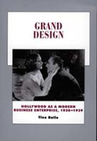 Grand Design: Hollywood as a Modern Business Enterprise, 1930-1939 - History of the American Cinema 5 (Paperback)