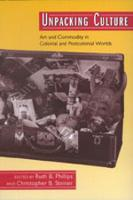 Unpacking Culture: Art and Commodity in Colonial and Postcolonial Worlds (Paperback)