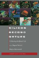 Silicon Second Nature: Culturing Artificial Life in a Digital World, Updated With a New Preface (Paperback)