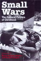 Small Wars: The Cultural Politics of Childhood (Paperback)
