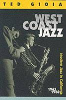 West Coast Jazz: Modern Jazz in California, 1945-1960 (Paperback)