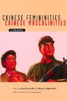 Chinese Femininities/Chinese Masculinities: A Reader - Asia: Local Studies / Global Themes 4 (Paperback)