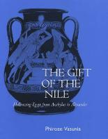 The Gift of the Nile: Hellenizing Egypt from Aeschylus to Alexander - Classics and Contemporary Thought 8 (Hardback)