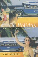 On Holiday: A History of Vacationing - California Studies in Critical Human Geography 6 (Paperback)