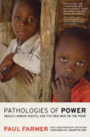 Pathologies of Power: Health, Human Rights, and the New War on the Poor - California Series in Public Anthropology 4 (Paperback)