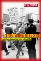 The Final Victim of the Blacklist: John Howard Lawson, Dean of the Hollywood Ten (Hardback)