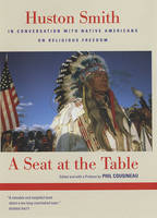 A Seat at the Table: Huston Smith in Conversation with Native Americans on Religious Freedom (Hardback)
