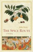 The Spice Route: A History - California Studies in Food and Culture (Hardback)
