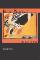 German Modernism: Music and the Arts - California Studies in 20th-Century Music 3 (Paperback)