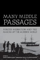 Many Middle Passages: Forced Migration and the Making of the Modern World - California World History Library 5 (Paperback)