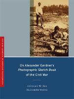 On Alexander Gardner's Photographic Sketch Book of the Civil War - Defining Moments in American Photography 1 (Paperback)