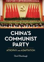 China's Communist Party: Atrophy and Adaptation (Hardback)