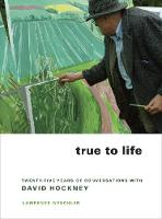 True to Life: Twenty-Five Years of Conversations with David Hockney (Paperback)