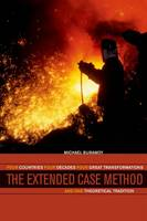 The Extended Case Method: Four Countries, Four Decades, Four Great Transformations, and One Theoretical Tradition (Hardback)