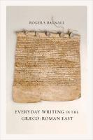 Everyday Writing in the Graeco-Roman East - Sather Classical Lectures 69 (Hardback)