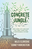 Concrete Jungle: New York City and Our Last Best Hope for a Sustainable Future (Hardback)