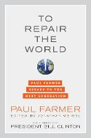 To Repair the World: Paul Farmer Speaks to the Next Generation - California Series in Public Anthropology 29 (Hardback)