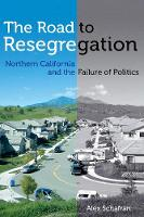 The Road to Resegregation: Northern California and the Failure of Politics (Hardback)