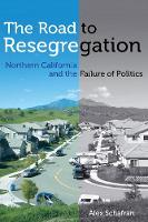 The Road to Resegregation: Northern California and the Failure of Politics (Paperback)