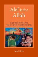 Alef Is for Allah: Childhood, Emotion, and Visual Culture in Islamic Societies (Hardback)