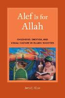 Alef Is for Allah: Childhood, Emotion, and Visual Culture in Islamic Societies (Paperback)