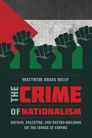 The Crime of Nationalism: Britain, Palestine, and Nation-Building on the Fringe of Empire (Paperback)