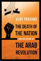 The Death of the Nation and the Future of the Arab Revolution (Paperback)