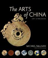 The Arts of China, Sixth Edition, Revised and Expanded (Paperback)