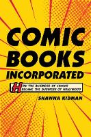 Comic Books Incorporated: How the Business of Comics Became the Business of Hollywood (Hardback)