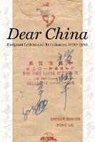 Dear China: Emigrant Letters and Remittances, 1820-1980 (Hardback)
