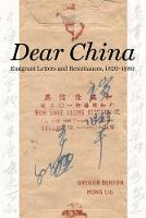 Dear China: Emigrant Letters and Remittances, 1820-1980 (Paperback)