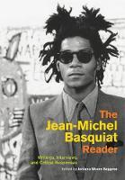 The Jean-Michel Basquiat Reader: Writings, Interviews, and Critical Responses - Documents of Twentieth-Century Art (Hardback)