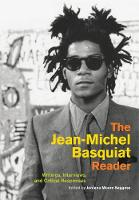 The Jean-Michel Basquiat Reader: Writings, Interviews, and Critical Responses - Documents of Twentieth-Century Art (Paperback)