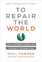 To Repair the World: Paul Farmer Speaks to the Next Generation - California Series in Public Anthropology 29 (Paperback)