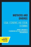 Mothers and Divorce: Legal, Economic, and Social Dilemmas (Hardback)