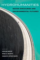 Hydrohumanities: Water Discourse and Environmental Futures (Paperback)