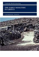 The Early Neolithic in Greece: The First Farming Communities in Europe - Cambridge World Archaeology (Paperback)