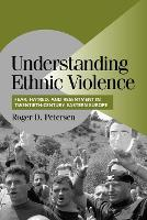 Cambridge Studies in Comparative Politics: Understanding Ethnic Violence: Fear, Hatred, and Resentment in Twentieth-Century Eastern Europe (Paperback)