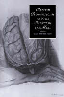 British Romanticism and the Science of the Mind - Cambridge Studies in Romanticism 47 (Paperback)
