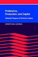 Preference, Production and Capital: Selected Papers of Hirofumi Uzawa (Paperback)