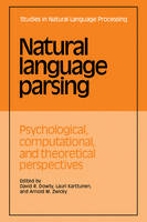 Studies in Natural Language Processing: Natural Language Parsing: Psychological, Computational, and Theoretical Perspectives