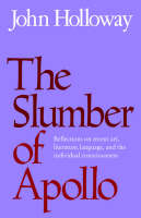 The Slumber of Apollo: Reflections on Recent Art, Literature, Language and the Individual Consciousness (Paperback)